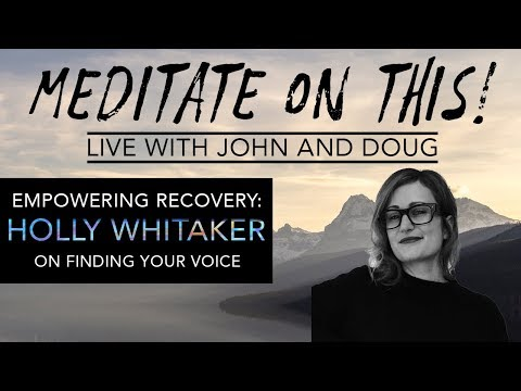 Holly Whitaker: Empowering Recovery - Meditate on This #10 ...