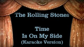 The Rolling Stones - Time Is On My Side - Lyrics (Karaoke Version)