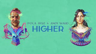 Pola Rise & Andy Ward - Higher [Official Lyric Video]