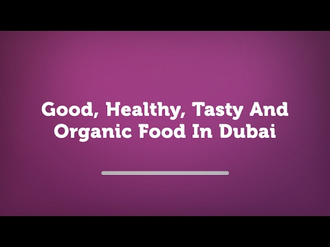 Good, Healthy, Tasty And Organic Food In Dubai