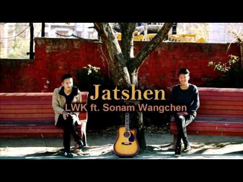 Jatshen - LWK ft. Sonam Wangchen [Bhutanese New Latest Song]