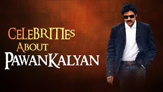 Celebrities About PawanKalyan || Tribute To PSPK || TollyWood Always Loves Him