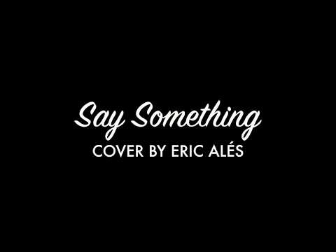 SAY SOMETHING - Christina Aguilera (Eric Alés  & Montserrat Saurí Cover)