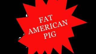 FAT AMERICAN PIG! series 1