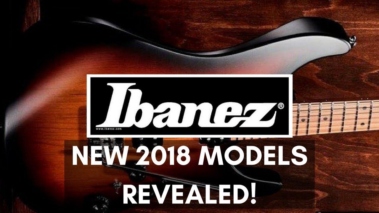 New Ibanez 2018 Guitar Models Revealed Youtube