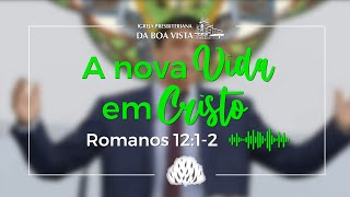 Devocional Diário   Rev. Leonardo Falcão   A nova vida em Cristo   IPBV