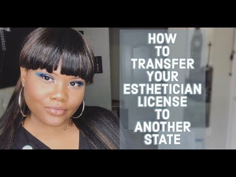 HOW TO TRANSFER ESTHETICIAN LICENSE TO ANOTHER STATE