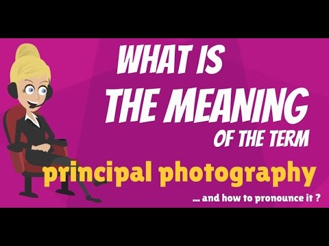 What is PRINCIPAL PHOTOGRAPHY? What does PRINCIPAL PHOTOGRAPHY mean?