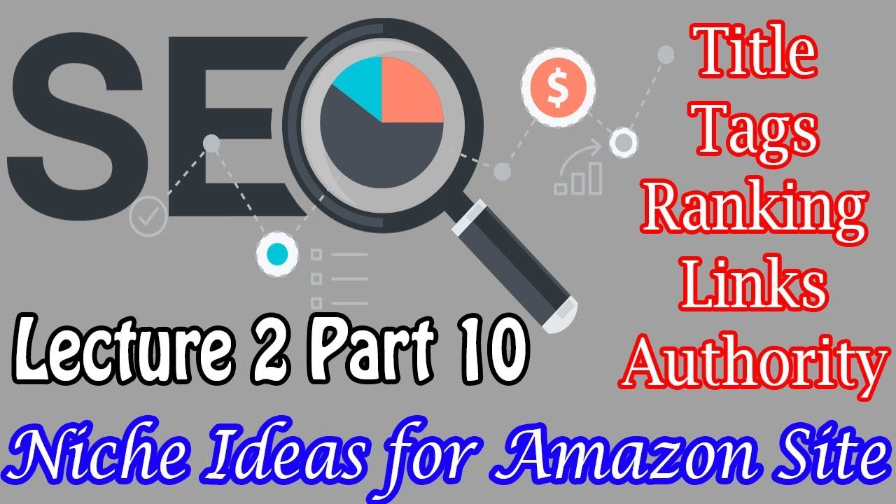 SEO Lecture 2 Part 10- Niche Ideas for Amazon Site | Latest Niche ideas  2018 | SEO Beginner Advanced