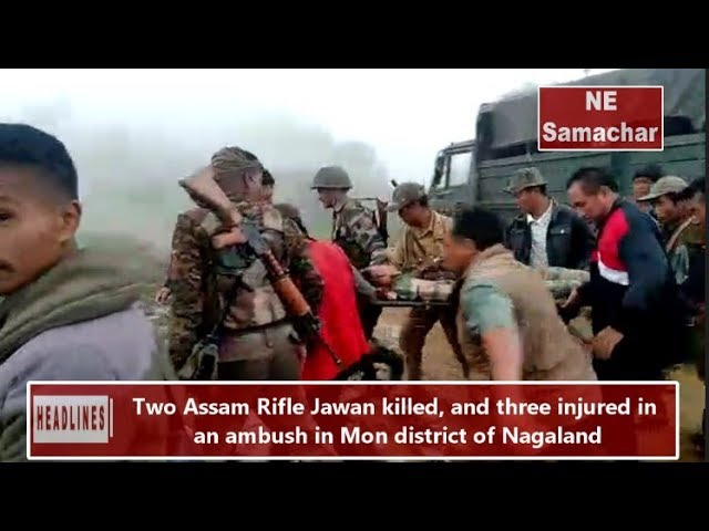 Nagaland -2 Assam Rifle Jawan killed, 3 injured in an ambush in Mon district
