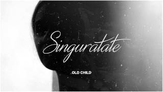 Old Child - Singuratate