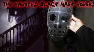 THE HAUNTED BLACK MASK HOUSE! PARANORMAL ACTIVITY INSIDE