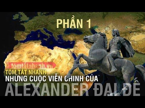 Tóm tắt nhanh: Những cuộc viễn chinh của Alexander Đại đế - Phần 1
