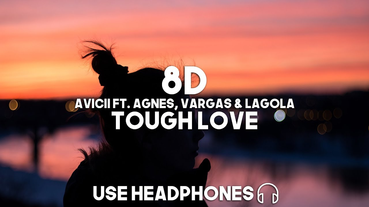 Avicii ft. Agnes, Vargas & Lagola - Tough Love (8D Audio)