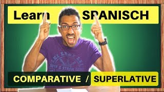 Learn the COMPARATIVE and SUPERLATIVE in Spanish