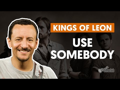 Use Somebody - Kings Of Leon (aula de baixo)