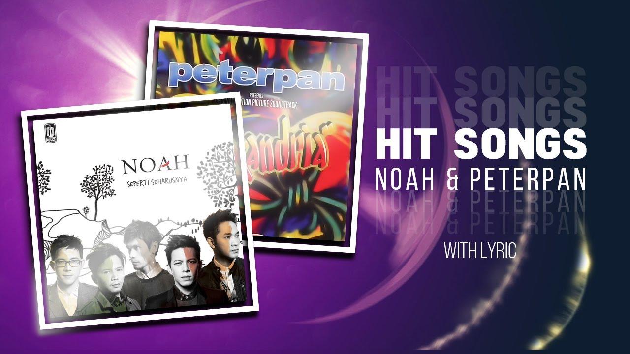 HITS SONGS - NOAH & PETERPAN (Bonus Lyric)