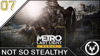 NOT SO STEALTHY | Metro Last Light Redux | 07
