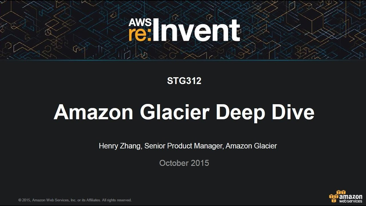 AWS re:Invent 2015 | (STG312) Amazon Glacier Deep Dive ...