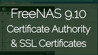 freenas 9 10 certificate authority ssl certificates