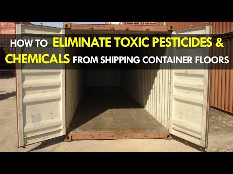 How to Eliminate Toxic Pesticides and Chemicals from Shipping Container Floors 2018| SHELTERMODE