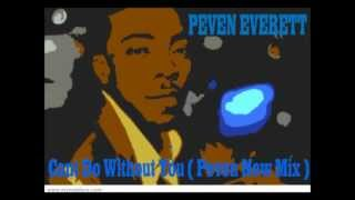 Peven Everett - Cant Do Without You ( Peven New Mix ).