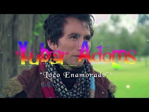 Loco Enamorado - Yuber Adams ( Video Oficial )