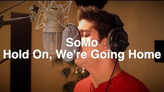 Repeat youtube video Drake - Hold On, We're Going Home (Rendition) by SoMo