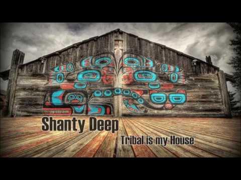Shanty Deep Tribal is my House