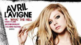 Avril Lavigne - What The Hell ( TECHNO Remix 2011 ) DJ Mertcan Demirdöğen
