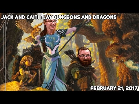PARTY WIPE! Jack & Caiti play D&D (February 21st, 2017)