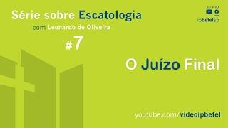 Escatologia: O Juízo Final | Leonardo Oliveira