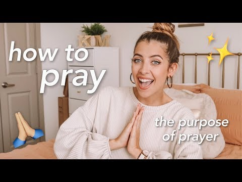 how to pray + the purpose of prayer
