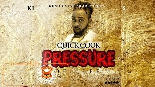 Quick Cook - Pressure Of Life [Dilemma Riddim] May 2018