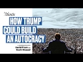 How Trump Could Build an Autocracy featuring David Frum and Scott Stossel