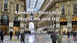 Umberto Pasta Feat Megalieb Und Djj - Milano