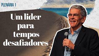 Um Líder Para Tempos Desafiadores - Plenárias 1 - Elias Dantas