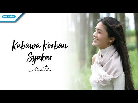 Ku Bawa Korban Syukur - Nikita (Video Lyric)