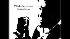 Miikka Mellanen - Rakkaus Huutaa