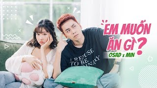OSAD ft. MIN - Em Muốn Ăn Gì? (#EMAG) | OFFICIAL MUSIC VIDEO