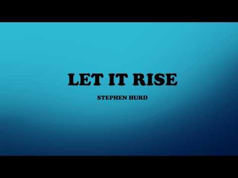 Let it rise w/lyrics - Stephen Hurd