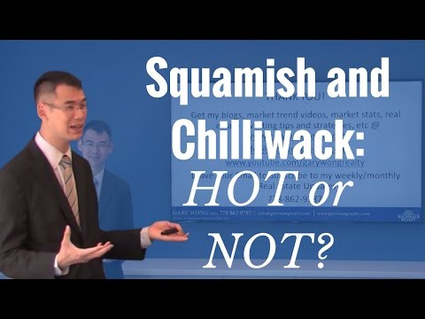 My Thoughts On Squamish And Chilliwack - Hot or Not? - Vancouver Real Estate - Gary Wong