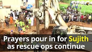 Prayers pour in for 2-year-old Sujith as rescue operations continue