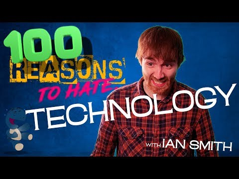 100 Reasons To Hate... Technology