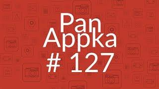 Pan Appka #127: Najlepsze aplikacje na Androida