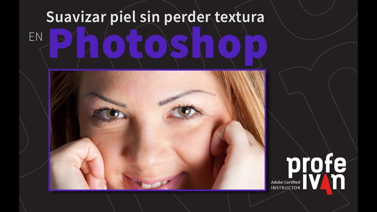 Suavizar Piel Sin Perder Textura En Photoshop Photoshop Retocar Fotos Piel