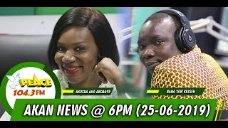 Download AKAN NEWS @ 6PM ON PEACE/OKAY/NEAT/HELLO (25/06/2019) Mp3 and Videos