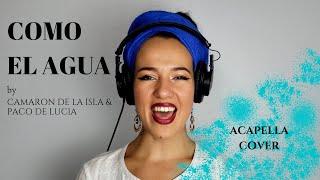 COMO EL AGUA (CAMARÓN DE LA ISLA & PACO DE LUCIA) - CARINA LA DULCE (Acapella Cover)