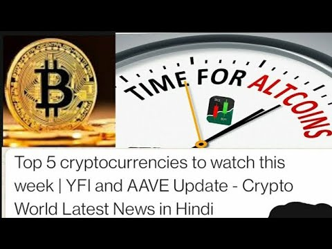 Top 5 cryptocurrencies to watch this week   YFI and AAVE Update – Crypto World Latest News in Hindi