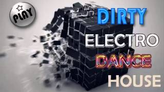 Dirty Electro House Mix 2015 Best House Song Mix Clup Music